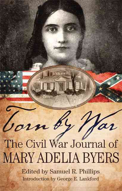 Torn by War By Byers, Mary Adelia/ Phillips, Samuel R. (EDT)/ Lankford, George E. (FRW)