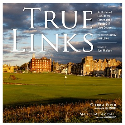 True Links By Peper, George/ Campbell, Malcolm/ Lowe, Iain Macfarlane (PHT)/ Watson, Tom (FRW)